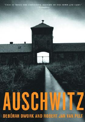 Auschwitz By Dwork, Deborah/ Van Pelt, Robert Jan